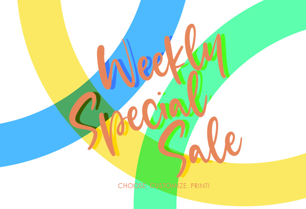 Weekly Special Sale  - Choose. Customize. Print!
